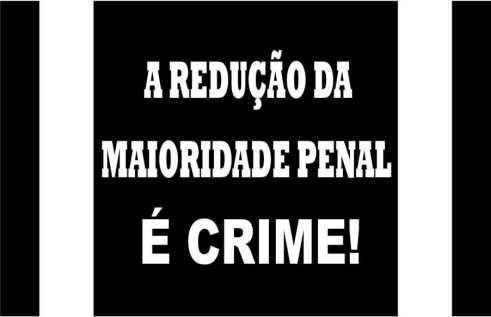 Campanha Redução da Maioridade Penal é Crime!